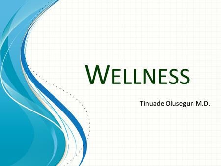 W ELLNESS Tinuade Olusegun M.D.. Health is: ¾ lifestyle choices.