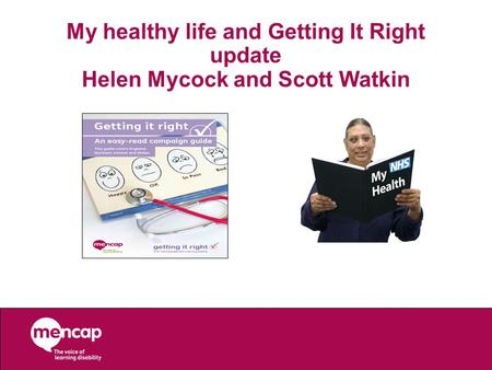 My healthy life and Getting It Right update Helen Mycock and Scott Watkin.