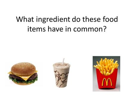What ingredient do these food items have in common?
