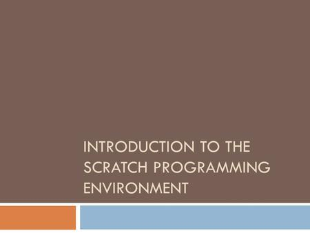 INTRODUCTION TO THE SCRATCH PROGRAMMING ENVIRONMENT.