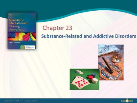 Copyright © 2014. F.A. Davis Company Substance-Related and Addictive Disorders Chapter 23.