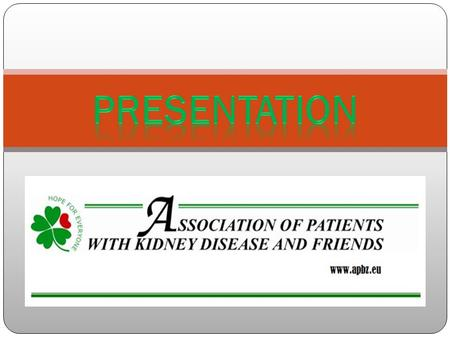 """APBZ and friends"" is an association, created in the interest of people with kidney diseases and as such is a non-profit organization in public benefit."