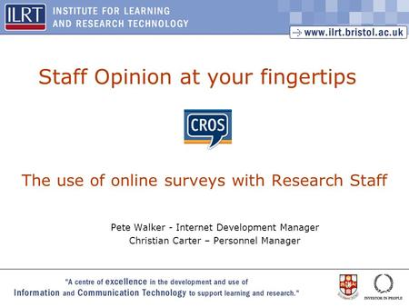1 Pete Walker - Internet Development Manager Christian Carter – Personnel Manager Staff Opinion at your fingertips The use of online surveys with Research.