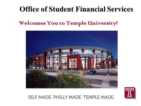 Page 1 Office of Student Financial Services Welcomes You to Temple University!