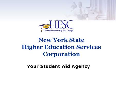 Your Student Aid Agency New York State Higher Education Services Corporation.