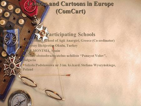 Comics and Cartoons in Europe (ComCart) Participating Schools  7th Primary School of Agii Anargiri, Greece (Co-ordinator)  Cebesoy İlköğretim Okulu,