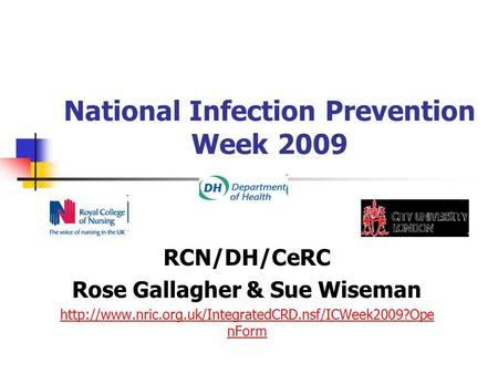 National Infection Prevention Week 2009 RCN/DH/CeRC Rose Gallagher & Sue Wiseman  nForm.