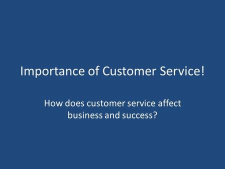 Importance of Customer Service! How does customer service affect business and success?