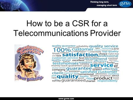 Www.gvnw.com managing short term Thinking long term, How to be a CSR for a Telecommunications Provider.