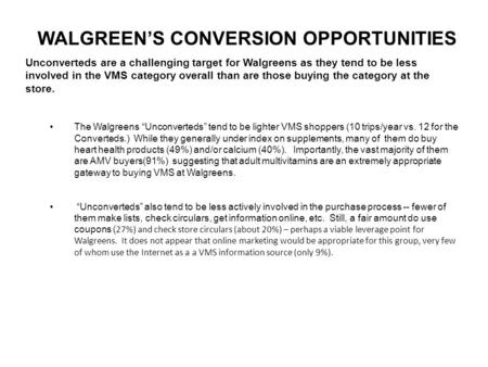 WALGREEN'S CONVERSION OPPORTUNITIES Unconverteds are a challenging target for Walgreens as they tend to be less involved in the VMS category overall than.
