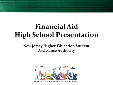 Financial Aid High School Presentation New Jersey Higher Education Student Assistance Authority.