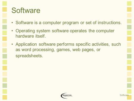 Software Software is a computer program or set of instructions. Operating system software operates the computer hardware itself. Application software performs.