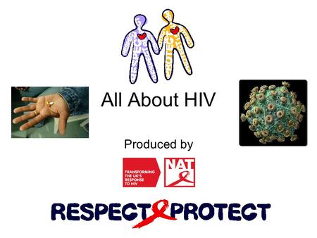 All About HIV Produced by. What is HIV?  HIV is a virus that attacks the body's immune system  The immune system fights off infections and protects.