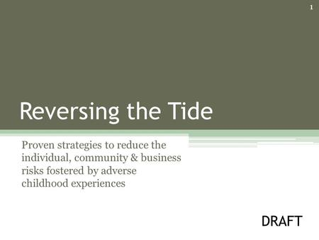 1 Reversing the Tide Proven strategies to reduce the individual, community & business risks fostered by adverse childhood experiences DRAFT.
