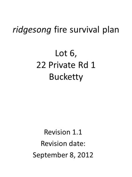 Ridgesong fire survival plan Lot 6, 22 Private Rd 1 Bucketty Revision 1.1 Revision date: September 8, 2012.