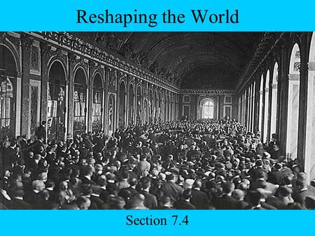 Reshaping the World Section 7.4. Today's Agenda 7.4 Slide Show Homework Read Chapter 7.4 Make sure you have already read the rest of Chapter 7 (I can't.