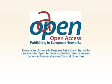European University Presses take the initiative to develop an Open Access model for peer reviewed books in Humanities and Social Sciences.