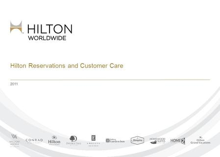 Hilton Reservations and Customer Care 2011. © 2012 Hilton Worldwide Confidential and Proprietary Overview Hilton Reservations and Customer Care Nine global.
