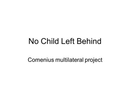 No Child Left Behind Comenius multilateral project.