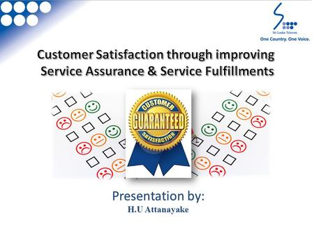 Presentation by: H.U Attanayake. Customer Satisfaction is a measure of how products & services supplied by a company meet or surpass customer expectation.