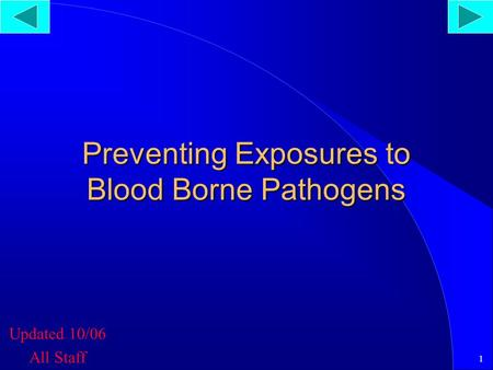 1 Preventing Exposures to Blood Borne Pathogens Updated 10/06 All Staff.