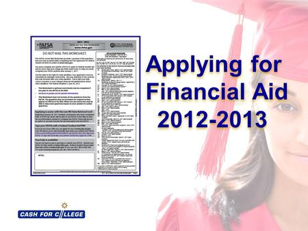 Applying for Financial Aid 2012-2013 Applying for Financial Aid 2012-2013.