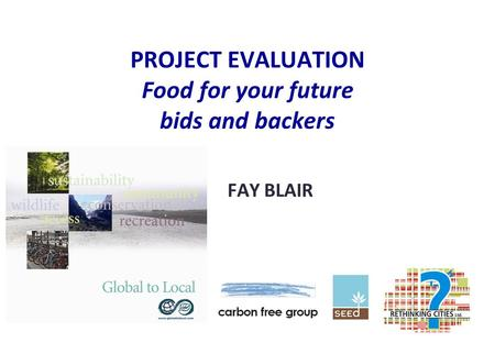 PROJECT EVALUATION Food for your future bids and backers FAY BLAIR.