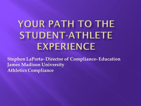 Stephen LaPorta- Director of Compliance- Education James Madison University Athletics Compliance.