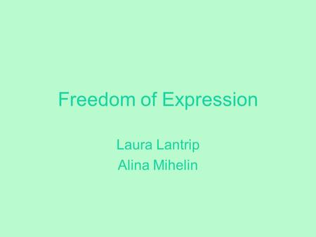 Freedom of Expression Laura Lantrip Alina Mihelin.
