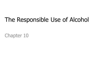 The Responsible Use of Alcohol Chapter 10. The Nature of Alcohol CNS Depressant; effects vary b/c different body systems are affected to different degrees.