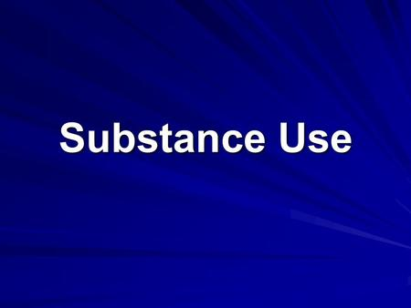 Substance Use. Why do adolescents use substances? CuriosityBoredom Fit in with peers/peer pressure Normal adolescent exploration.
