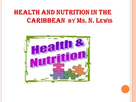 HEALTH AND NUTRITION IN THE CARIBBEAN BY M S. N. L EWIS.