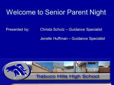 Welcome to Senior Parent Night Presented by: Christa Schulz – Guidance Specialist Jenelle Huffman – Guidance Specialist.