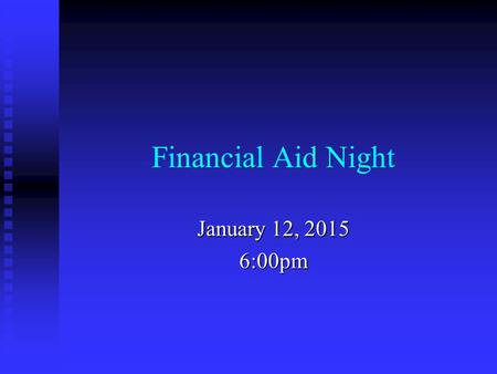 Financial Aid Night January 12, 2015 6:00pm. Agenda Welcome & Introductions Welcome & Introductions Local Scholarship Opportunities Local Scholarship.