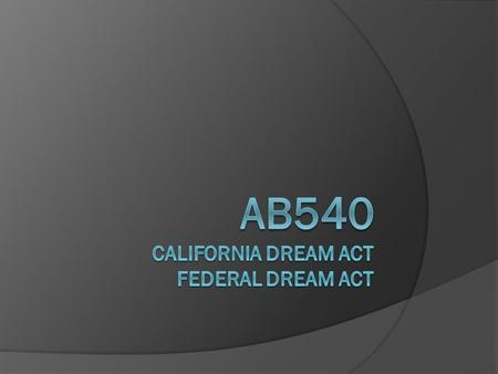What is AB540?  Assembly Bill 540 (AB540) was signed by Governor Davis in 2001, allowing eligible students (U.S. citizens, legal Permanent Residents,
