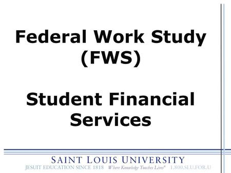 Federal Work Study (FWS) Student Financial Services.