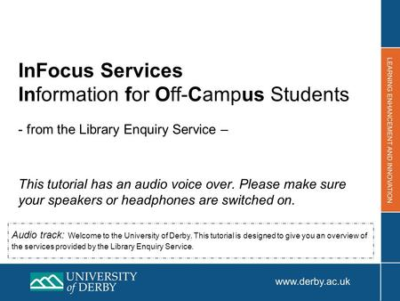 InFocus Services Information for Off-Campus Students - from the Library Enquiry Service – This tutorial has an audio voice over. Please make sure your.