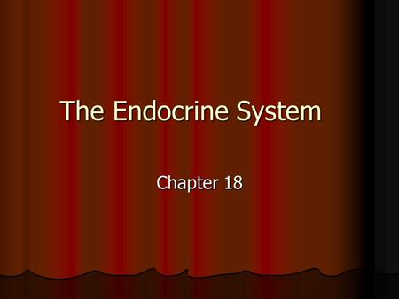 The Endocrine System Chapter 18.