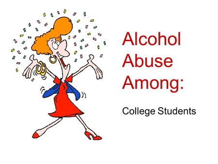 Alcohol Abuse Among: College Students. The definition of ONE drink: One 12 oz. can of beer (4.5 percent alcohol) One 5 oz. glass of wine (12.4 percent.