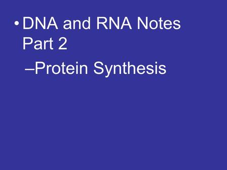 DNA and RNA Notes Part 2 –Protein Synthesis. Genes and Proteins Proteins form and become key cell structures and regulators of cell functions Sequence.