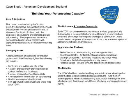Aims & Objectives This project was funded by the Scottish Executive to improve the capability of the Youth Development Workers (YDW) within the 32 Volunteer.