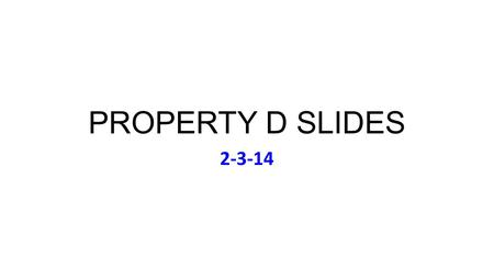 PROPERTY D SLIDES 2-3-14. Monday Feb 3 Music: Cyndi Lauper, Twelve Deadly Sins: (1994) I'm trying to finalize contact list today If you made a correction.