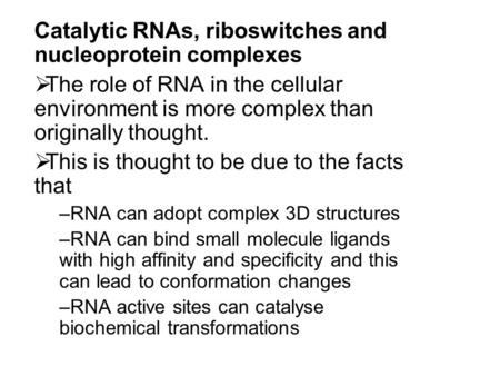 Catalytic RNAs, riboswitches and nucleoprotein complexes  The role of RNA in the cellular environment is more complex than originally thought.  This.