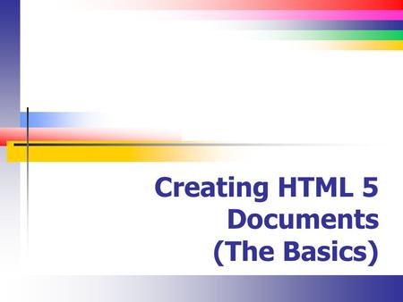 Creating HTML 5 Documents (The Basics). Slide 2 Goals (XHTML HTML5) XHTML Separate document structure and content from document formatting HTML 5 Create.