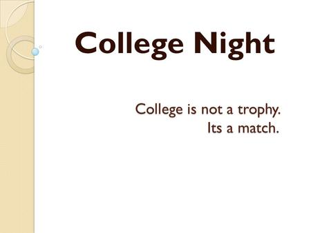 College is not a trophy. Its a match. College Night.