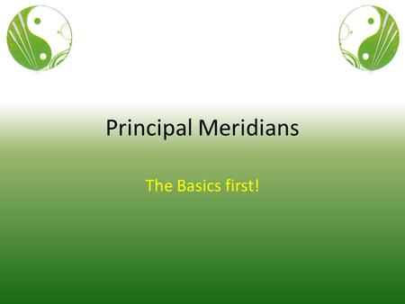 Principal Meridians The Basics first!. Introduction to PM 3 sets of 4 meridians that are related to each other. Energy circulates in a loop. When Qi gets.