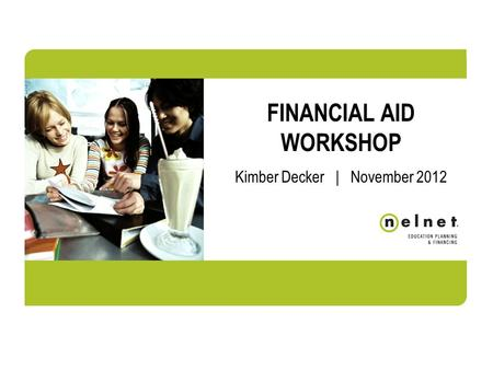FINANCIAL AID WORKSHOP Kimber Decker | November 2012.