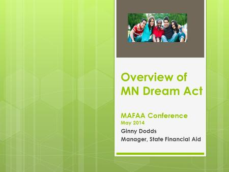Overview of MN Dream Act MAFAA Conference May 2014 Ginny Dodds Manager, State Financial Aid.