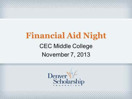 Financial Aid Night CEC Middle College November 7, 2013.