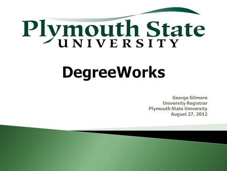 George Gilmore University Registrar Plymouth State University August 27, 2012.
